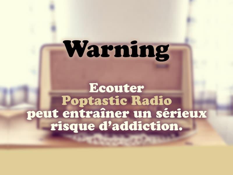 Warning ! Ecouter Poptastic Radio peut entraîner un sérieux risque d'addiction.
